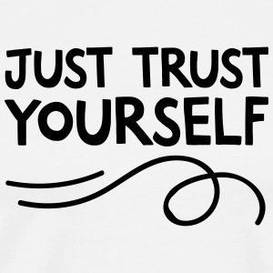 Just Trust Yourself Forklæder - Herre premium T-shirt