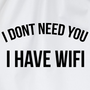 I don't need you I have wifi T-Shirts - Drawstring Bag