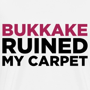 Bukkake has ruined my carpet! Hoodies - Men's Premium T-Shirt