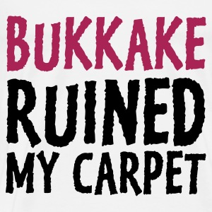 Bukkake has ruined my carpet! Tops - Men's Premium T-Shirt