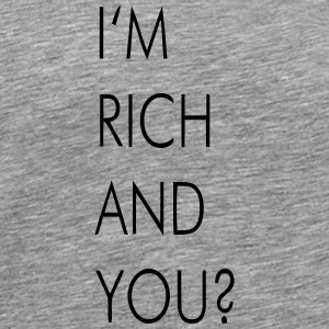 I'M RICH AND YOU? Tank Tops - Men's Premium T-Shirt