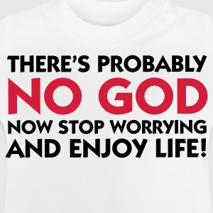 There s probably no God. So calm down! Long Sleeve Shirts - Baby T-Shirt