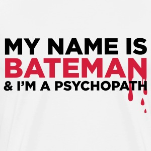 My name is Bateman and I m a psychopath! Long sleeve shirts - Men's Premium T-Shirt