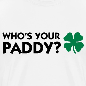 Who s your Paddy? Hoodies & Sweatshirts - Men's Premium T-Shirt