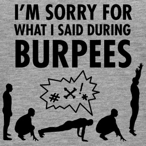 I'm Sorry For What I Said During Burpees T-shirts - Herre premium T-shirt med lange ærmer