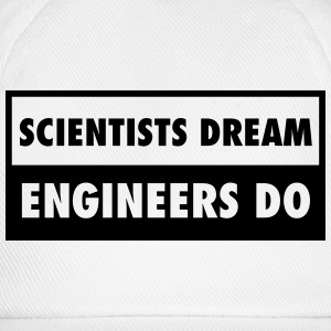 Scientists Dream - Engineers Do Camisetas - Gorra béisbol