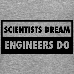 Scientists Dream - Engineers Do Felpe - Maglietta Premium a manica lunga da uomo