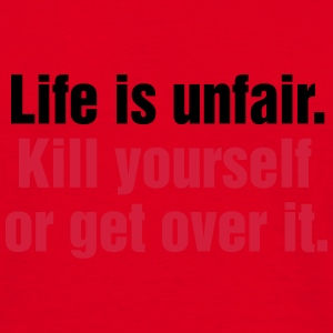 Life is unfair. Kill yourself or get over it. - Männer T-Shirt