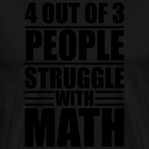 4 out of 3 people struggle with math Hoodies & Sweatshirts - Men's Premium T-Shirt