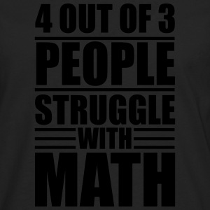 4 out of 3 people struggle with math Shirts - Mannen Premium shirt met lange mouwen