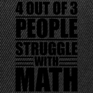 4 out of 3 people struggle with math Shirts - Snapback cap