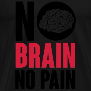 No brain no pain Tops - Men's Premium T-Shirt