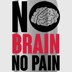 No brain no pain Magliette - Borraccia