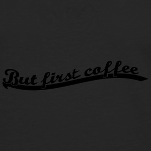 but_first_coffee4 T-Shirts - Männer Premium Langarmshirt