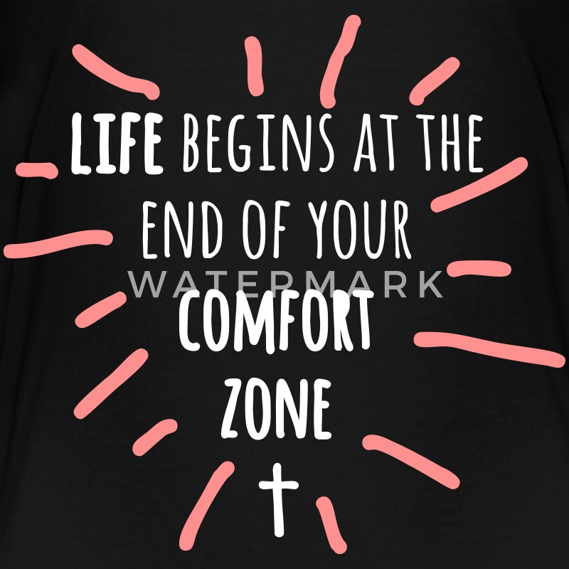 life begins at the end of your comfort zone T-Shirts - Kinder Premium T-Shirt