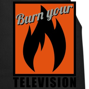 Burn your Television T-Shirts - Kochschürze
