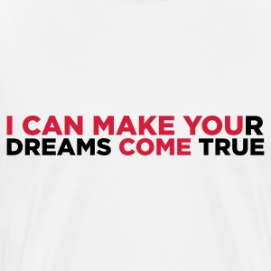 I can bring your dreams to life! Hoodies - Men's Premium T-Shirt