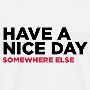 Have a nice day. But elsewhere! Tops - Men's Premium T-Shirt