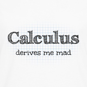 Calculus Derives Me Mad Maths Joke T-Shirts - Men's Premium Longsleeve Shirt