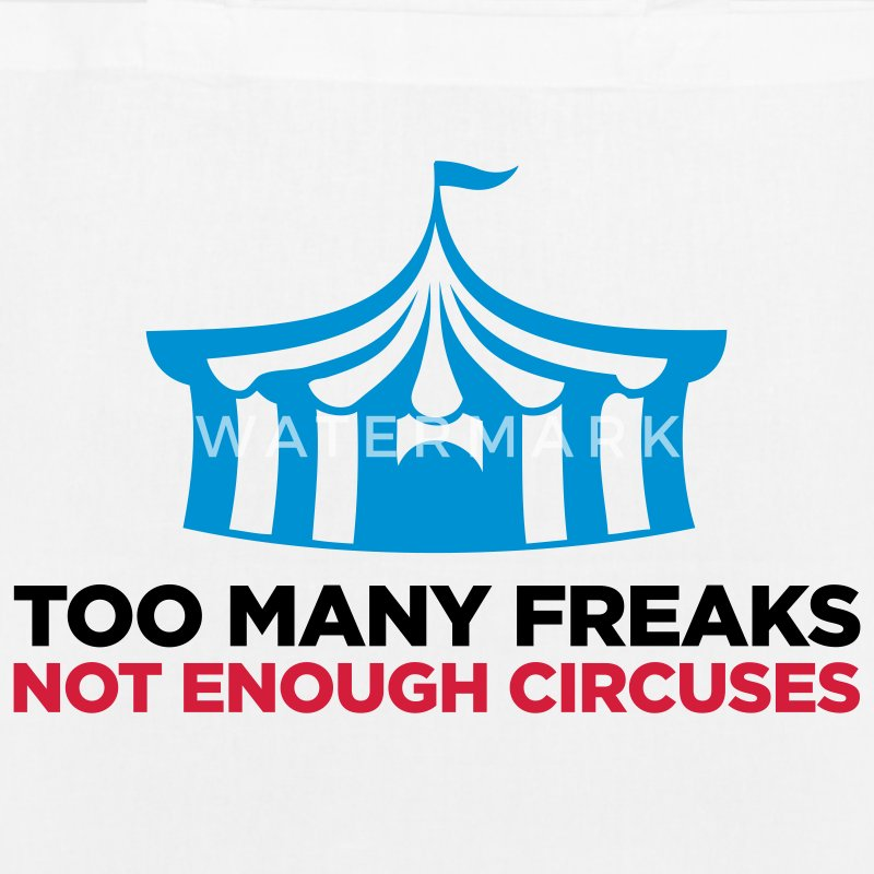 Too many freaks. Not enough circuses. Bags & Backpacks - EarthPositive Tote Bag