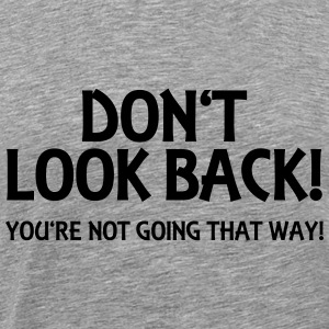 Don't look back! Long Sleeve Shirts - Men's Premium T-Shirt
