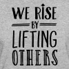 We Rise By Lifting Others T-Shirts - Women's Organic T-shirt
