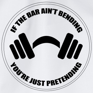 If The Bar Ain't Bending You're Just Pretending Sportbekleidung - Turnbeutel