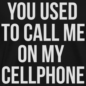 you used to call me on my cellphone Sweaters - Mannen Premium T-shirt