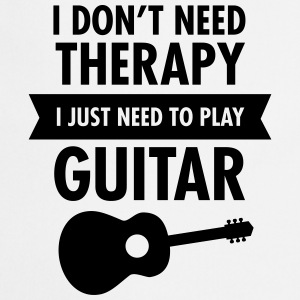 I Don't Need Therapy - I Just Need To Play Guitar T-shirts - Forklæde