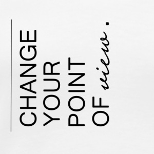 Change your point of view - Message t-shirt - Maglietta Premium da donna
