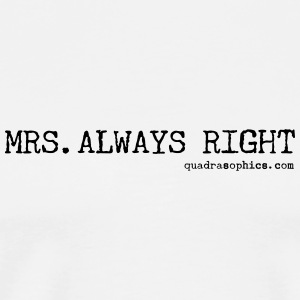 Mrs. Always Right - Männer Premium T-Shirt