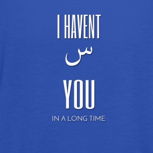 I Haven't Seen You In a Long Time T-Shirt - Women's Tank Top by Bella