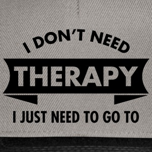 I Don't Need Therapy - Your Text T-shirts - Snapbackkeps