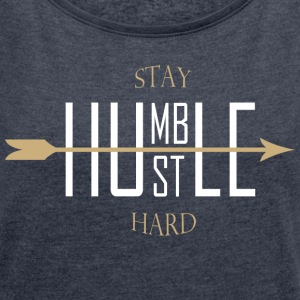 Stay humble - hustle hard Hoodies & Sweatshirts - Women's T-shirt with rolled up sleeves