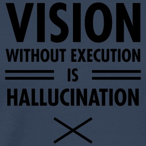 Vision Without Execution Is Hallucination Shirts met lange mouwen - Mannen Premium T-shirt