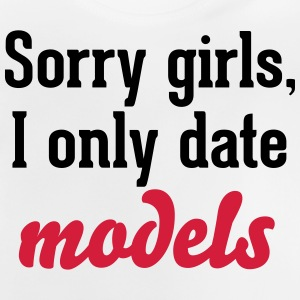 Sorry girls I only date models T-shirts - Baby-T-shirt
