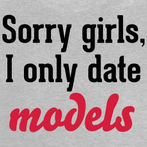Sorry girls I only date models Tee shirts - T-shirt Bébé