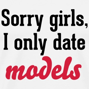 Sorry girls I only date models Sportbekleidung - Männer Premium T-Shirt