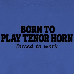 Born to play tenor horn, forced to work Camisetas - Sudadera hombre