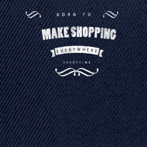 Born to make shopping T-shirts - Snapbackkeps