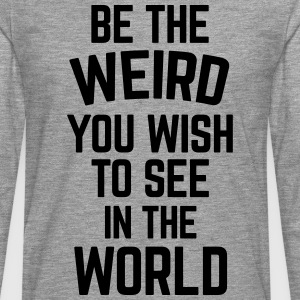 Be The Weird  T-skjorter - Premium langermet T-skjorte for menn
