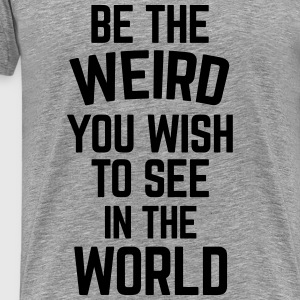 Be The Weird  Tops - Mannen Premium T-shirt