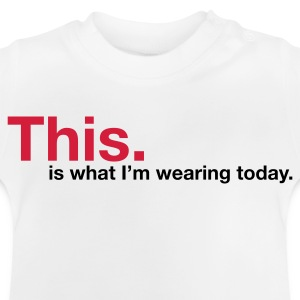 This is what I m wearing today! Shirts - Baby T-Shirt