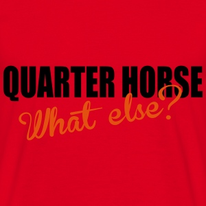 Quarter Horse- What else? Gensere - T-skjorte for menn