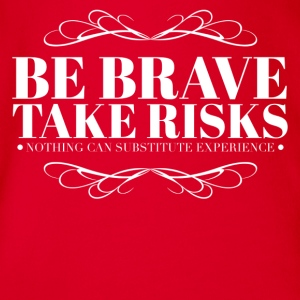 Be brave take risks Shirts - Organic Short-sleeved Baby Bodysuit
