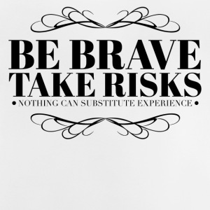 Be brave take risks T-Shirts - Baby T-Shirt