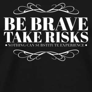 Be brave take risks Mugs & Drinkware - Men's Premium T-Shirt