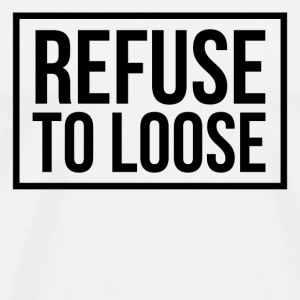 Refuse to loose Mugs & Drinkware - Men's Premium T-Shirt