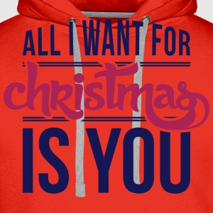 All I want for christmas is you T-Shirts - Men's Premium Hoodie