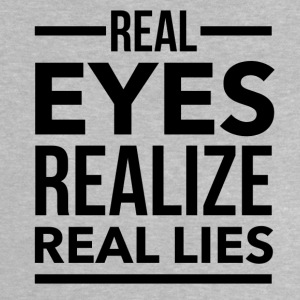 Real eyes realize real lies Shirts - Baby T-Shirt